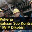 Hak Pekerja Perusahaan Sub Kontraktor di PT IWIP Dikebiri